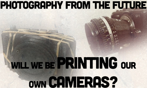 Photography From The Future: Will We Be Printing Our Own Cameras?