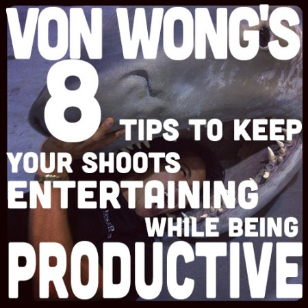 Von Wong's 8 Tips To Help You Keep Your Shoots Entertaining While Being Productive