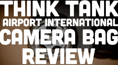Think Tank Airport International V 2.0 Camera Bag Review - title