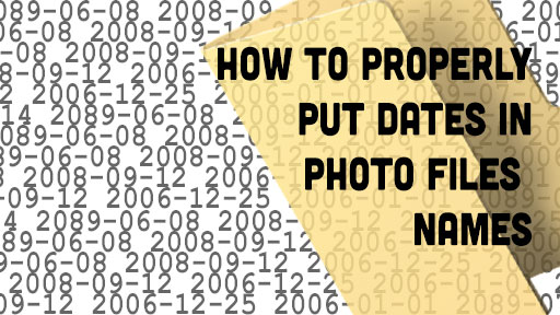 How To Properly Put Dates In Photo Files Names