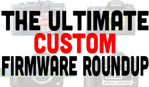 The Ultimate Custom Firmware For Any Camera Roundup
