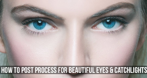 How To Post Process For Beautiful Eyes & Catchlights