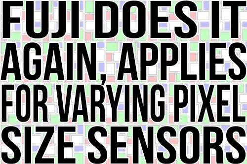 Fuji Does It Again, Applies For Varying Pixel Size Sensors