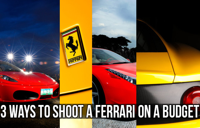 3 Ways To Shoot A Ferrari On A Budget