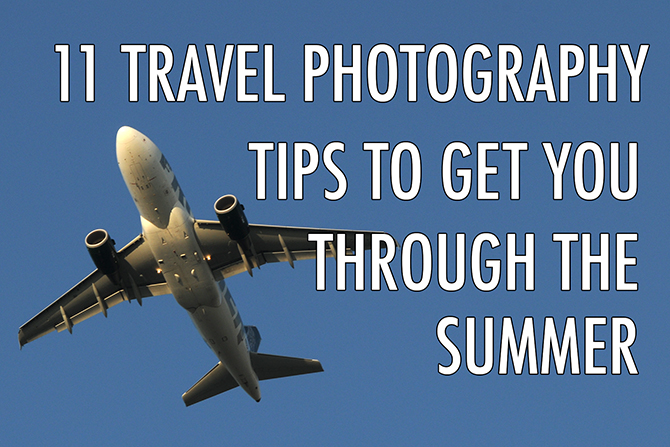 11 Travel Photography Tips To Get You Through The Summer