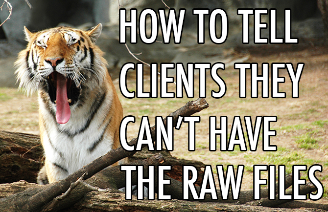 How to Tell Clients They Can't Have the RAW Files