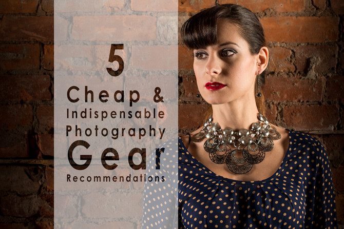 5 cheap and indispensable photography gear recommendations