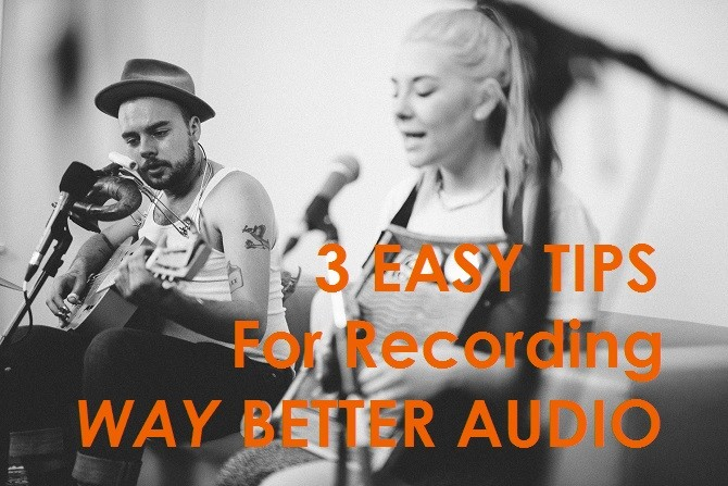 three easy tips for recording way better audio