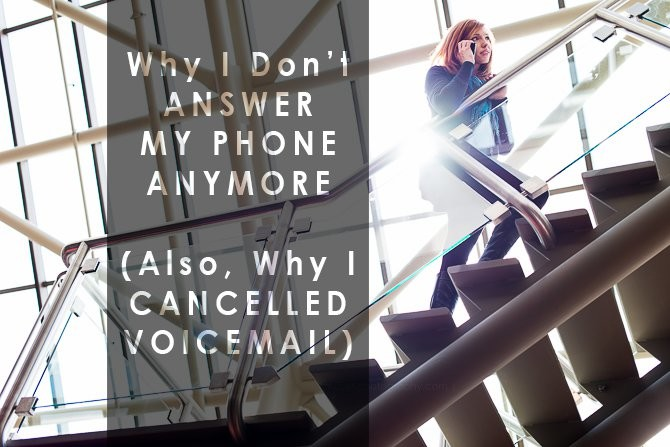 why I don't answer the phone and cancelled voicemail