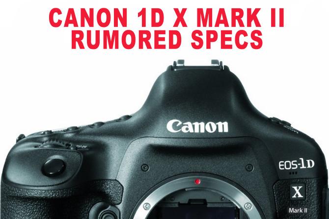 1D X Mark II Rumored Specs