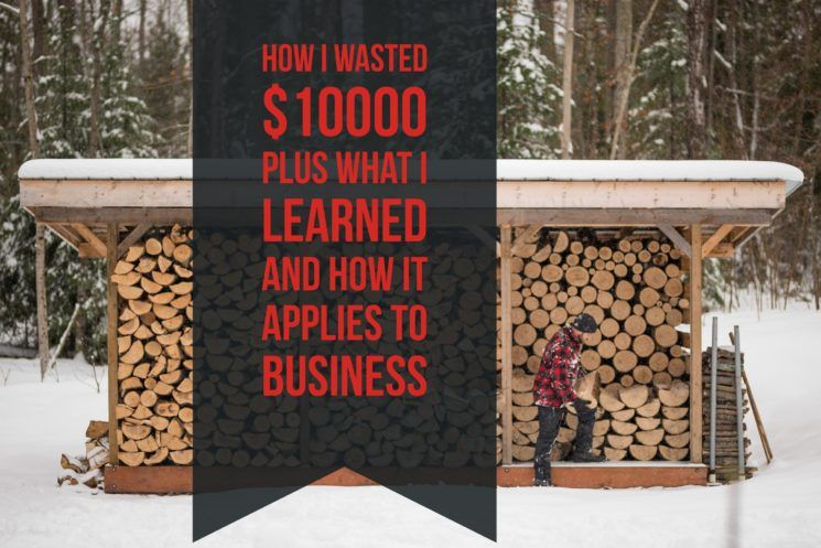 How I Wasted Ten Thousand Dollars What I Learned And How It Applies To Business