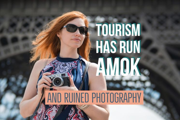 Tourism has run amok and ruined photography